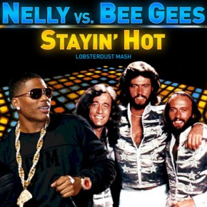 Nelly vs. Bee Gees - Stayin' Hot (Lobsterdust Mash)