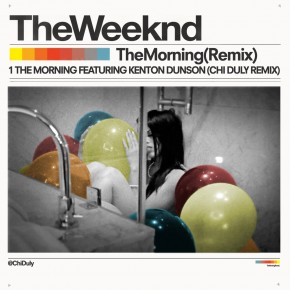 The Weeknd - The Morning ft. Kenton Dunson (Chi Duly Remix)