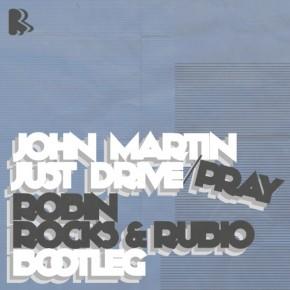 John Martin - Just Drive/Pray (Robin Rocks & Rubio Bootleg)