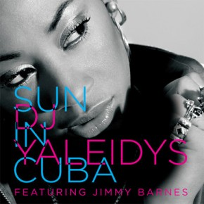 DJ Yaleidys - Sun In Cuba (Featuring Jimmy Barnes)