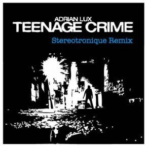 Adrian Lux - Teenage Crime (Stereotronique Remix)
