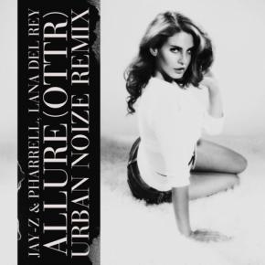 Jay-Z & Pharrell & Lana Del Rey - Allure (OTTR) [Urban Noize Remix]