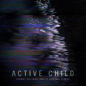 Active Child - Johnny Belinda (White Arrows Remix)