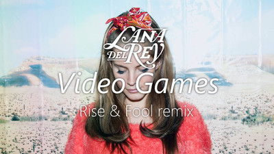 Lana Del Rey - Video Games (Rise and Fool Remix) | Your