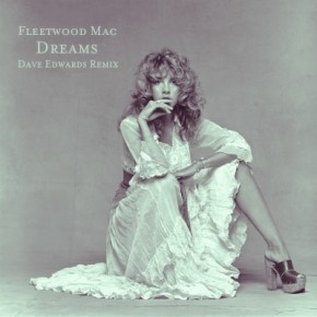 Fleetwood Mac - Dreams (Dave Edwards Remix) Extended Mix