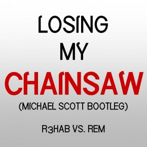 R3HAB vs. R.E.M. - Losing My Chainsaw (Michael Scott Bootleg)