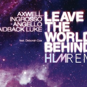Swedish House Mafia & Laidback Luke - Leave The World Behind (HLM Remix)