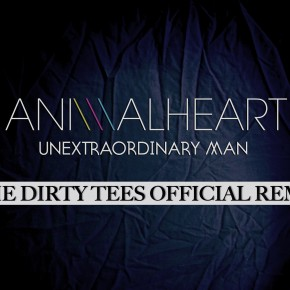 Animal Heart - Un-Extraordinary Man (The Dirty Tees Official Remix)