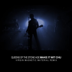 Queens of the Stone Age - Make It Wit Chu (Virgin Magnetic Material Remix)