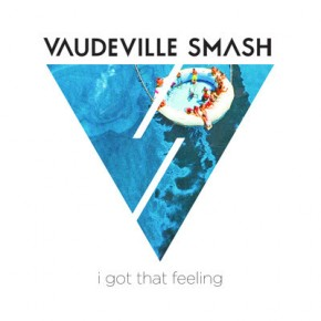 Vaudeville Smash - I Got That Feeling