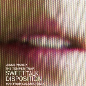 Jessie Ware x Temper Trap - Sweet Disposition Talk (Man From Lucania Remix)