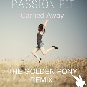 Passion Pit - Carried Away (The Golden Pony Remix)