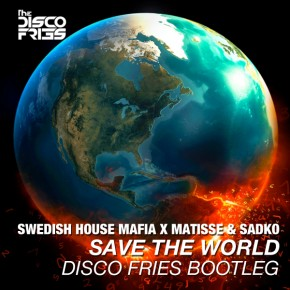 Swedish House Mafia x Matisse & Sadko - Save The World [Disco Fries Bootleg]