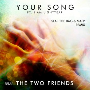 The Two Friends Ft. I Am Lightyear - Your Song (Slap The Bag & Mapp Remix)