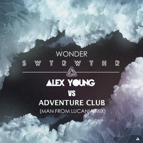 Alex Young Vs Adventure Club - Wonder SWTRWTHR (Man From Lucania Mix)