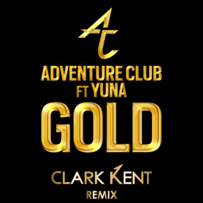 Adventure Club - Gold Feat. Yuna (Clark Kent Remix)