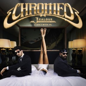 Chromeo - Jealous (I Ain't With It) Disciples Remix