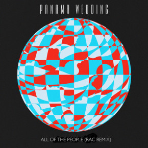 Panama Wedding - All of the People (RAC Mix)