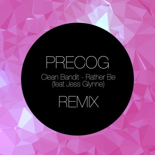 Clean Bandit - Rather Be feat  Jess Glynne (Precog Remix
