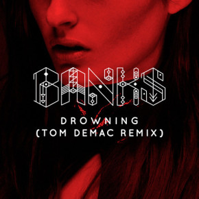 BANKS - Drowning (Tom Demac Remix)