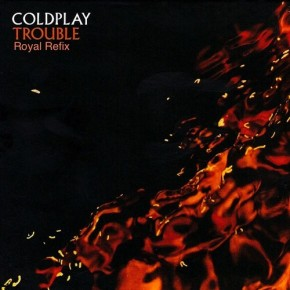 Coldplay - Trouble (Royal Refix)