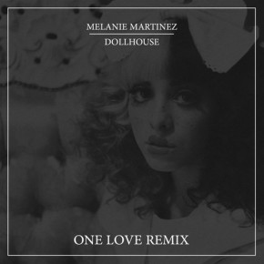 Melanie Martinez - Dollhouse (One Love Remix)