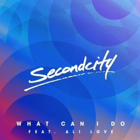 Secondcity feat. Ali Love - What Can I Do