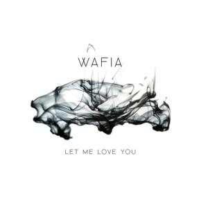 Wafia - Let Me Love You