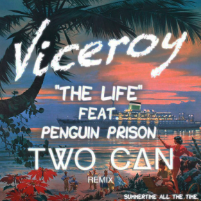 Viceroy - The Life Ft. Penguin Prison (Two Can Remix)