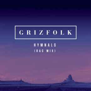 Grizfolk - Hymnals (RAC Mix)