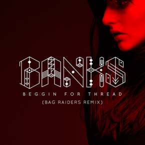 BANKS - Beggin For Thread (Bag Raiders Remix)