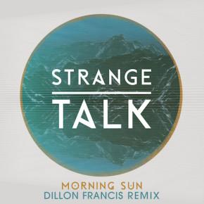 Strange Talk - Morning Sun (Dillon Francis Remix)