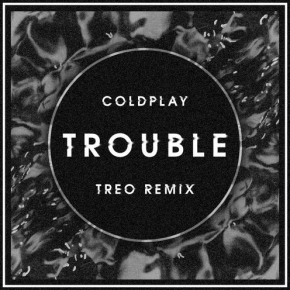 Coldplay - Trouble (TREO Remix)