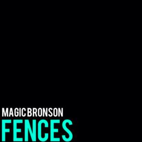Magic Bronson - Fences