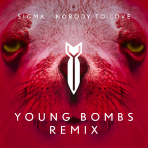 Sigma - Nobody To Love (Young Bombs Remix)