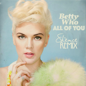 Betty Who - All Of You (Shèmce Remix)