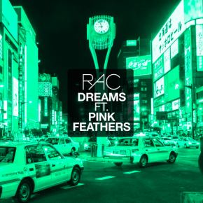 RAC - Dreams (ft. Pink Feathers)