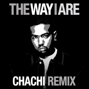 Timbaland -The Way I Are (Chachi Remix)
