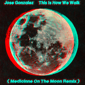 Jose Gonzalez - This Is How We Walk (Medicinne On The Moon Remix)