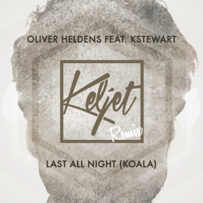 Oliver Heldens ft. KStewart - Last All Night (Koala) [Keljet Remix]
