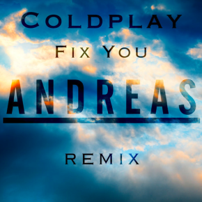 Coldplay - Fix You (Andreas Remix)