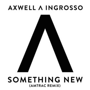 Axwell Ingrosso - Something New (Amtrac Remix)