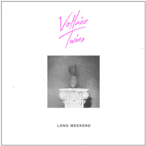 Voltaire Twins - Long Weekend