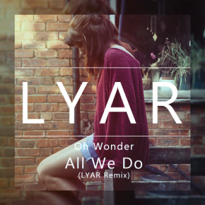 Oh Wonder - All We Do (LYAR Remix)