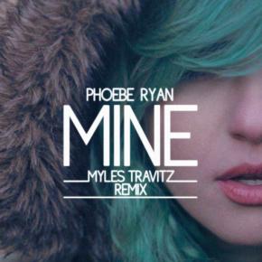 Phoebe Ryan - Mine (Myles Travitz Remix)