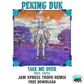 Peking Duk feat. SAFIA - Take Me Over (Jam Xpress Tropo Remix)