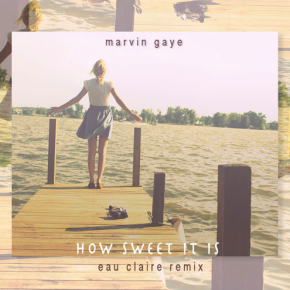Marvin Gaye - How Sweet It Is (Eau Claire Remix)