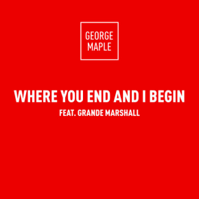 George Maple - Where You End And I Begin (Feat. Grande Marshall)