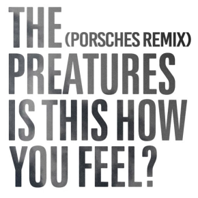 The Preatures - Is This How You Feel (Porsches Remix)