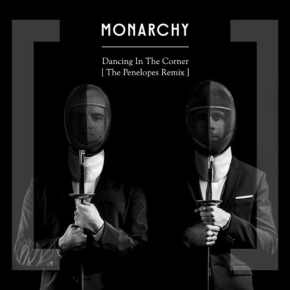 Monarchy - Dancing In The Corner (The Penelopes Remix)